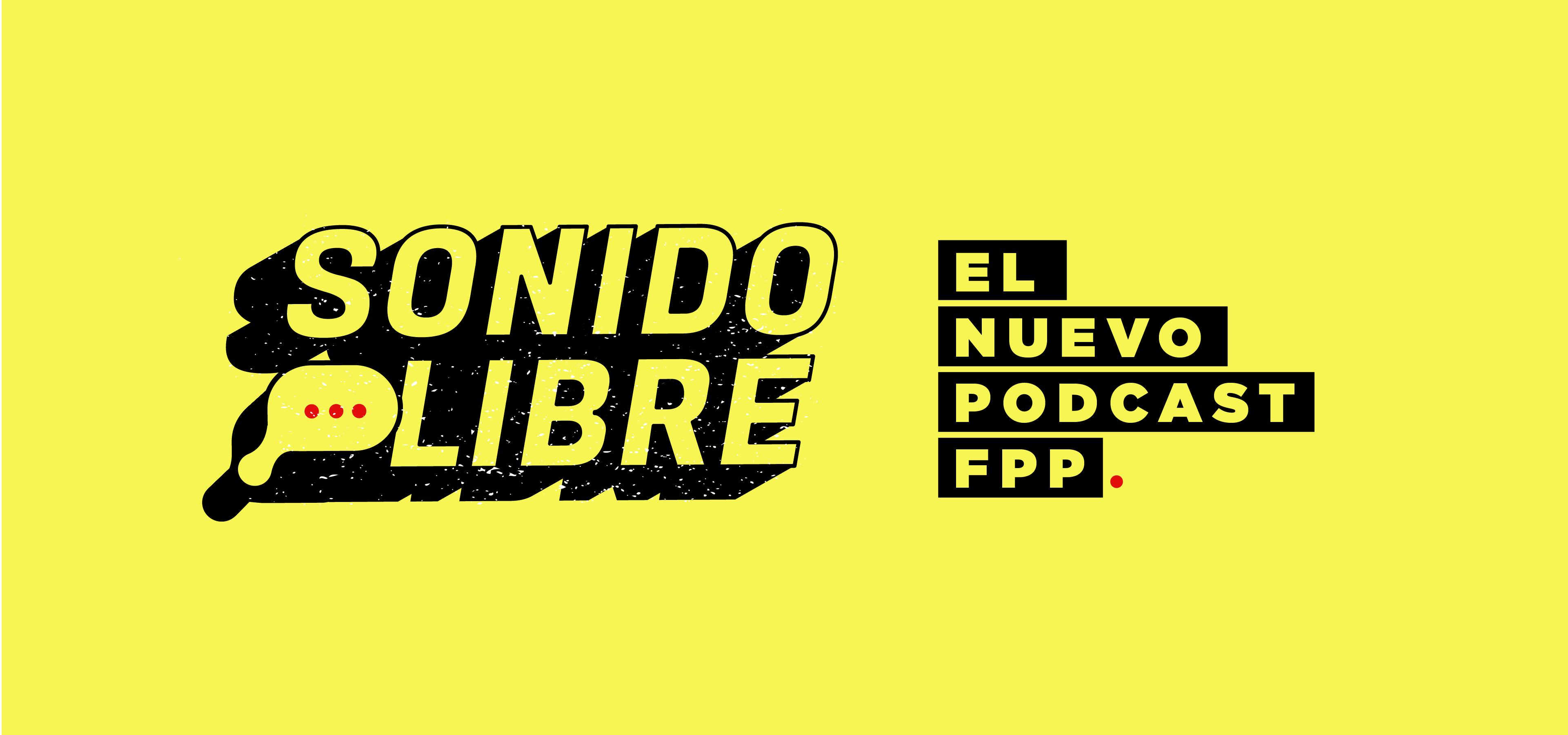 Sonido Libre es la nueva plataforma podcast de la Fundación para el Progreso FPP